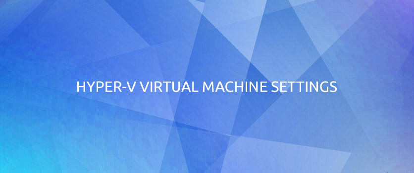 HYPER-V VIRTUAL MACHINE SETTINGS - Peakup