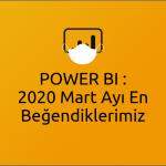 Power BI Mart Ayı En Beğendiklerimiz